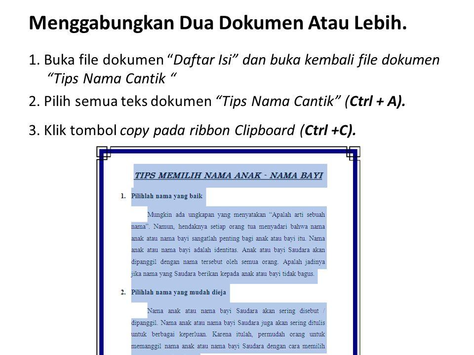 """Menggabungkan Dua Dokumen Atau Lebih. 1. Buka file dokumen """"Daftar Isi"""" dan buka kembali file dokumen """"Tips Nama Cantik """" 2. Pilih semua teks dokumen"""