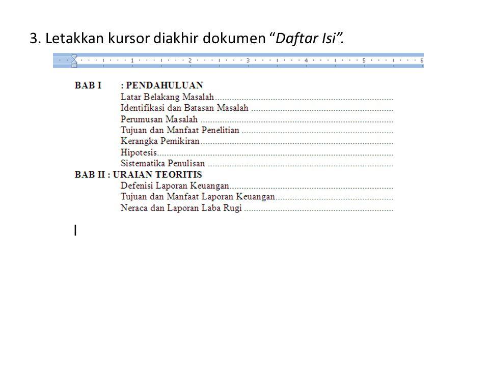 """3. Letakkan kursor diakhir dokumen """"Daftar Isi""""."""