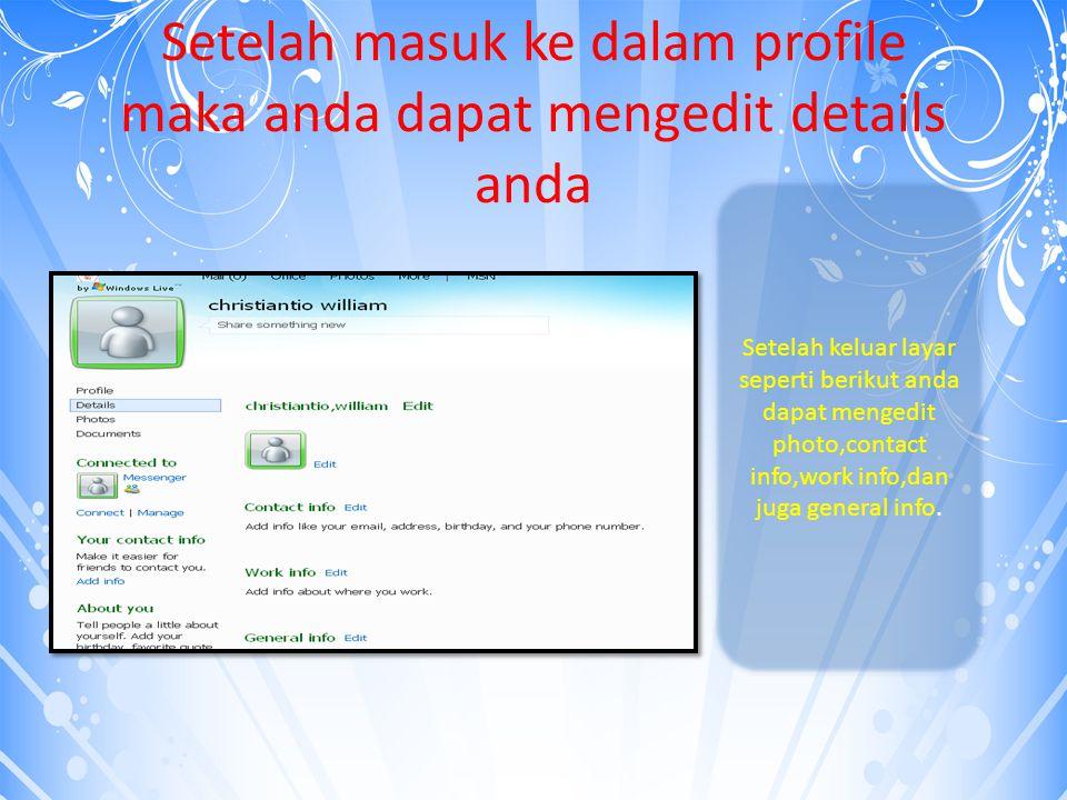Setelah masuk ke dalam profile maka anda dapat mengedit details anda Setelah keluar layar seperti berikut anda dapat mengedit photo,contact info,work info,dan juga general info.