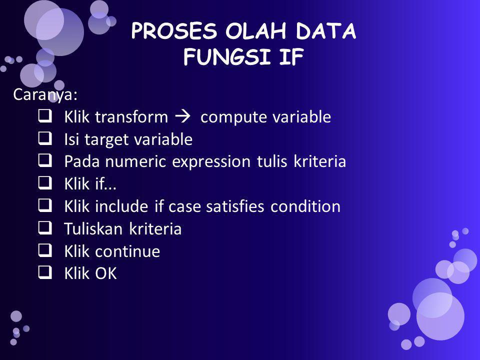 PROSES OLAH DATA FUNGSI IF Caranya:  Klik transform  compute variable  Isi target variable  Pada numeric expression tulis kriteria  Klik if...