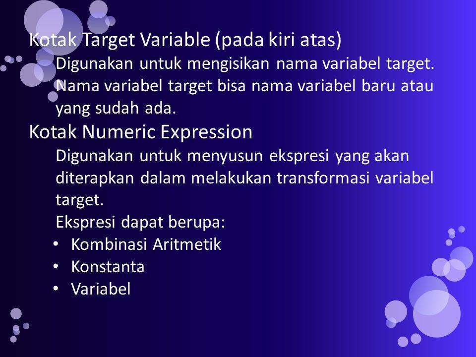 Kotak Target Variable (pada kiri atas) Digunakan untuk mengisikan nama variabel target.