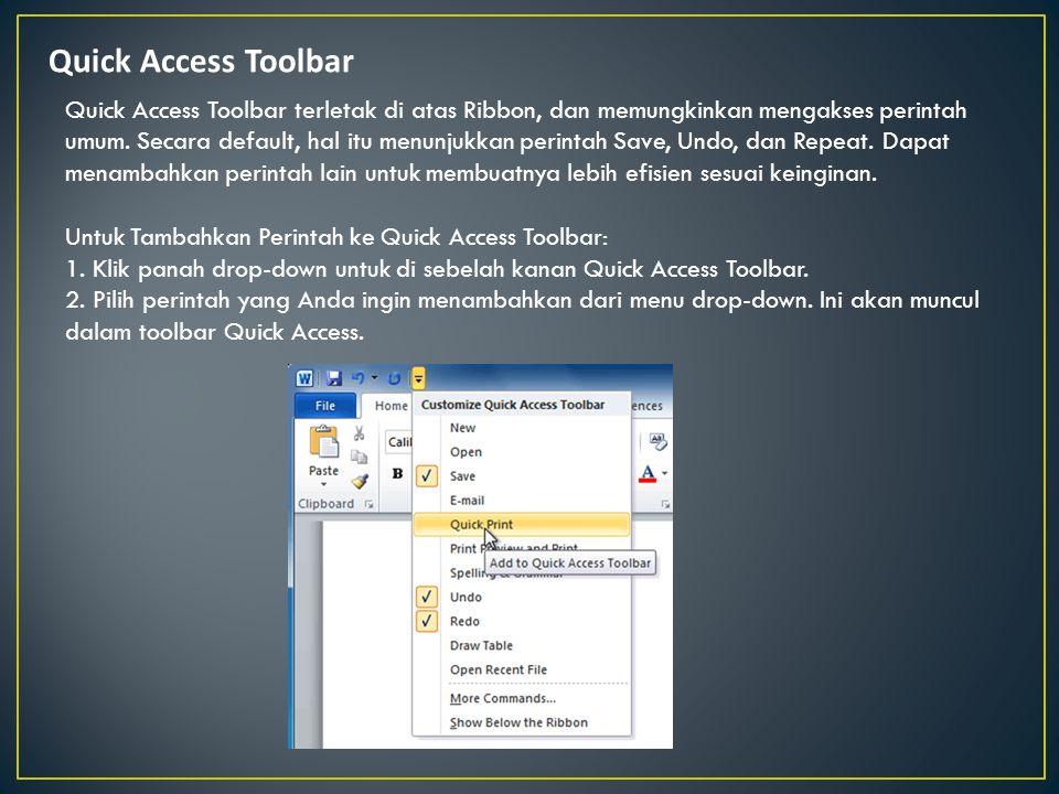 Quick Access Toolbar Quick Access Toolbar terletak di atas Ribbon, dan memungkinkan mengakses perintah umum. Secara default, hal itu menunjukkan perin