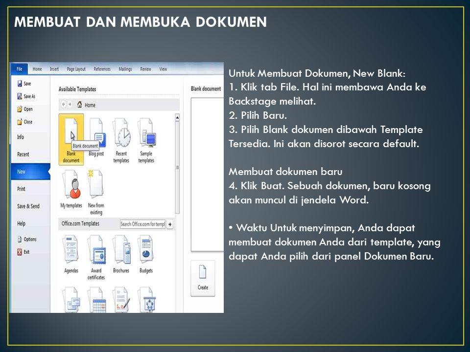 Untuk Membuat Dokumen, New Blank: 1. Klik tab File. Hal ini membawa Anda ke Backstage melihat. 2. Pilih Baru. 3. Pilih Blank dokumen dibawah Template