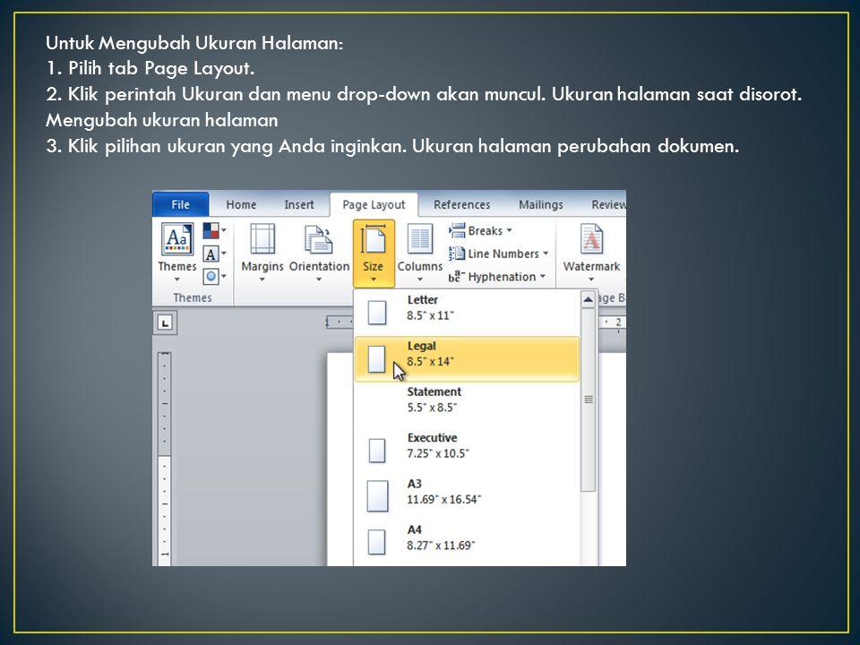 Untuk Mengubah Ukuran Halaman: 1. Pilih tab Page Layout. 2. Klik perintah Ukuran dan menu drop-down akan muncul. Ukuran halaman saat disorot. Mengubah
