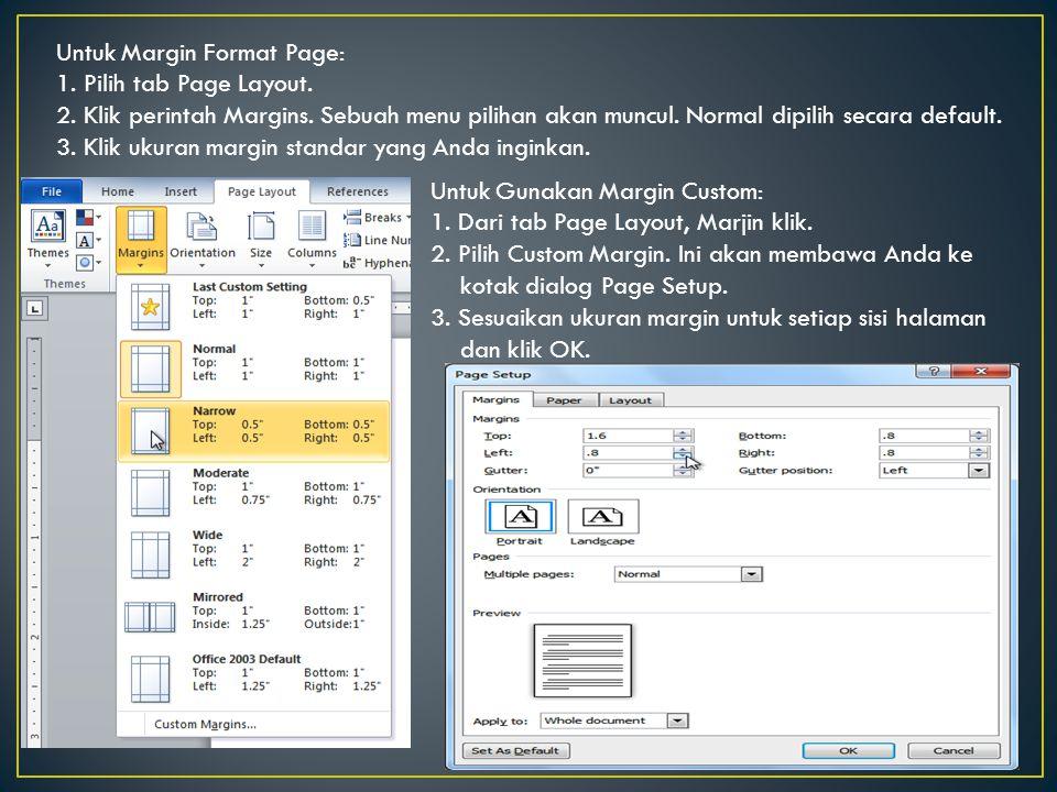 Untuk Margin Format Page: 1. Pilih tab Page Layout. 2. Klik perintah Margins. Sebuah menu pilihan akan muncul. Normal dipilih secara default. 3. Klik