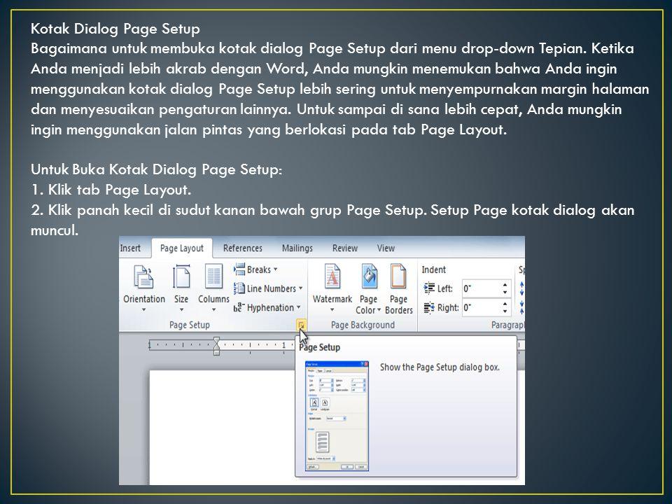 Kotak Dialog Page Setup Bagaimana untuk membuka kotak dialog Page Setup dari menu drop-down Tepian. Ketika Anda menjadi lebih akrab dengan Word, Anda