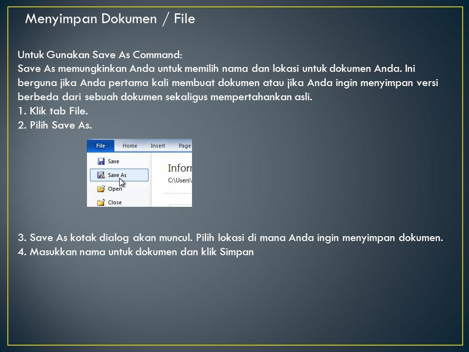 Menyimpan Dokumen / File Untuk Gunakan Save As Command: Save As memungkinkan Anda untuk memilih nama dan lokasi untuk dokumen Anda. Ini berguna jika A