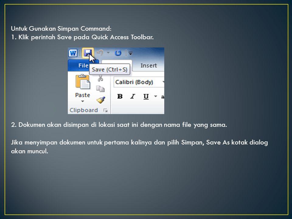 Untuk Gunakan Simpan Command: 1. Klik perintah Save pada Quick Access Toolbar. 2. Dokumen akan disimpan di lokasi saat ini dengan nama file yang sama.