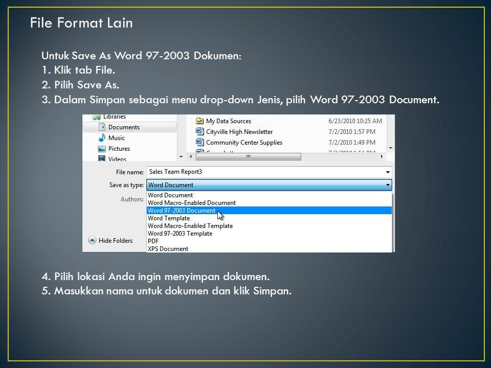 File Format Lain Untuk Save As Word 97-2003 Dokumen: 1. Klik tab File. 2. Pilih Save As. 3. Dalam Simpan sebagai menu drop-down Jenis, pilih Word 97-2