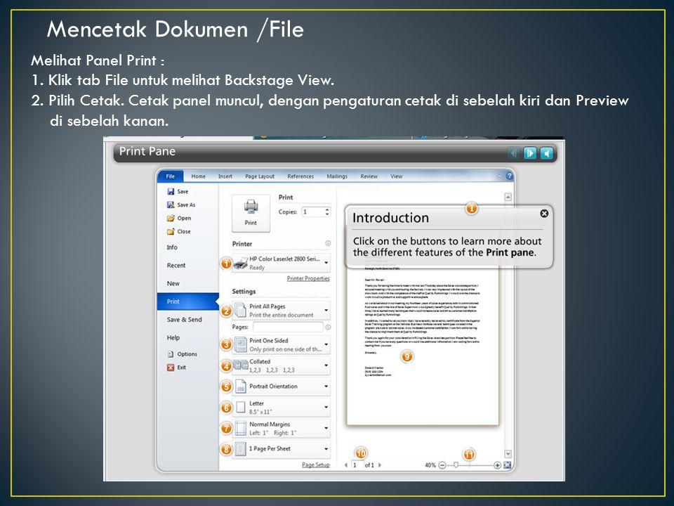 Mencetak Dokumen /File Melihat Panel Print : 1. Klik tab File untuk melihat Backstage View. 2. Pilih Cetak. Cetak panel muncul, dengan pengaturan ceta