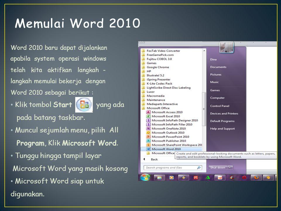 Word 2010 baru dapat dijalankan apabila system operasi windows telah kita aktifkan langkah - langkah memulai bekerja dengan Word 2010 sebagai berikut