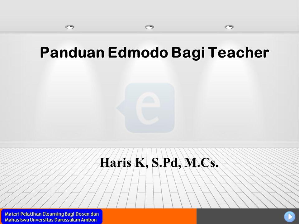 Materi Pelatihan Elearning Bagi Dosen dan Mahasiswa Unversitas Darussalam Ambon Panduan Edmodo Bagi Teacher Haris K, S.Pd, M.Cs.