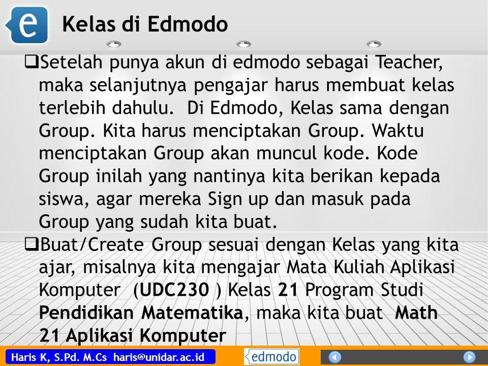 Haris K, S.Pd. M.Cs haris@unidar.ac.id  Setelah punya akun di edmodo sebagai Teacher, maka selanjutnya pengajar harus membuat kelas terlebih dahulu.