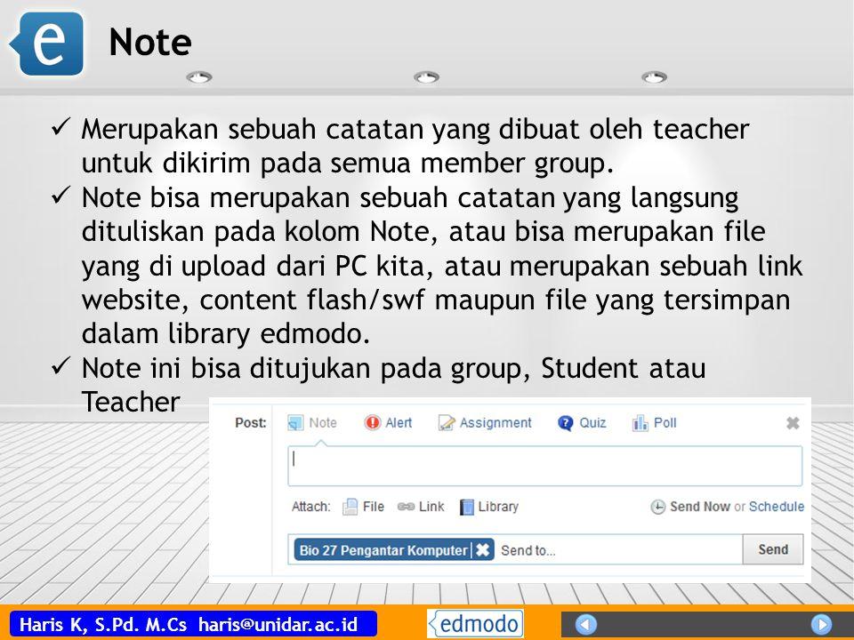 Haris K, S.Pd. M.Cs haris@unidar.ac.id Note Merupakan sebuah catatan yang dibuat oleh teacher untuk dikirim pada semua member group. Note bisa merupak