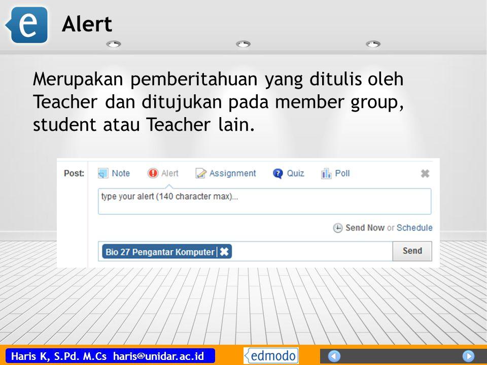 Haris K, S.Pd. M.Cs haris@unidar.ac.id Alert Merupakan pemberitahuan yang ditulis oleh Teacher dan ditujukan pada member group, student atau Teacher l