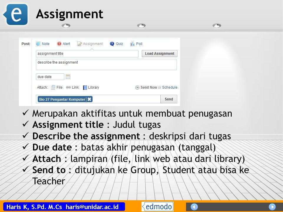 Haris K, S.Pd. M.Cs haris@unidar.ac.id Assignment Merupakan aktifitas untuk membuat penugasan Assignment title : Judul tugas Describe the assignment :