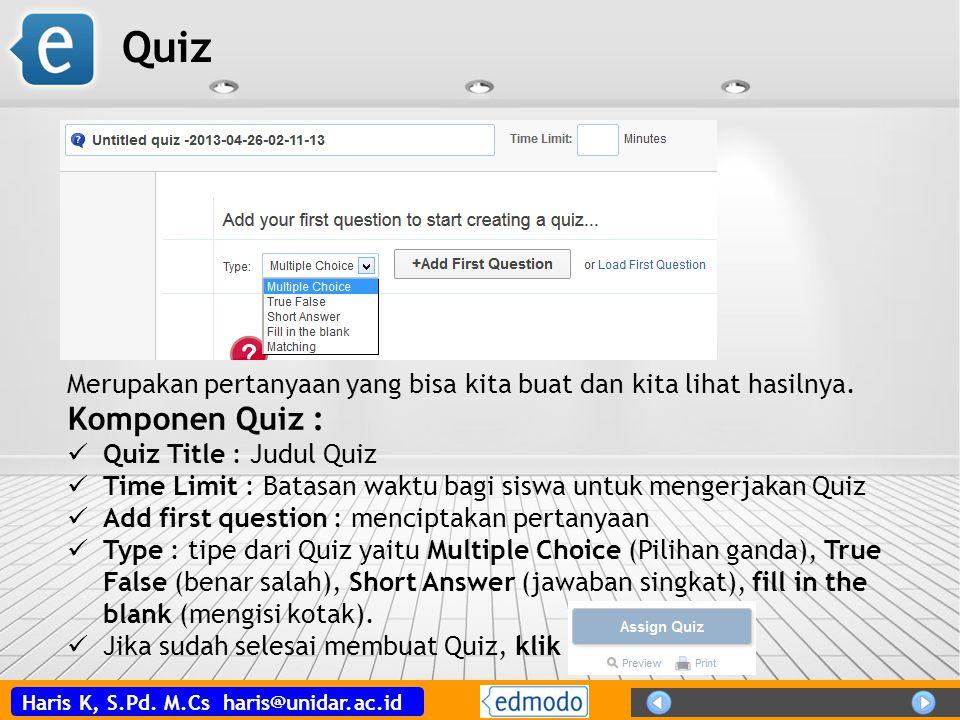 Haris K, S.Pd. M.Cs haris@unidar.ac.id Quiz Merupakan pertanyaan yang bisa kita buat dan kita lihat hasilnya. Komponen Quiz : Quiz Title : Judul Quiz