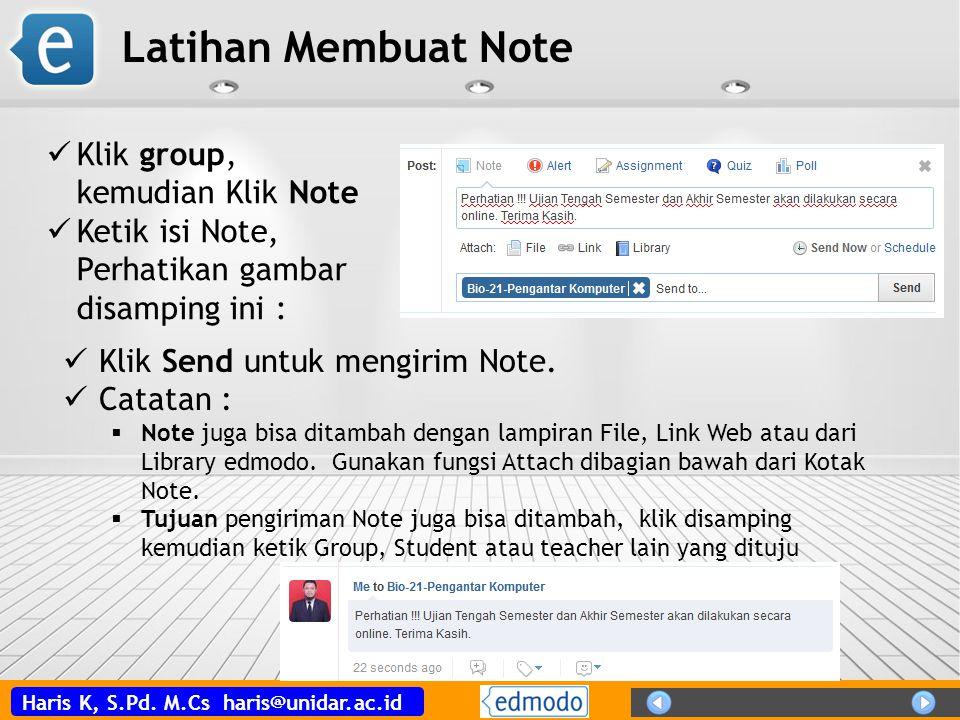Haris K, S.Pd. M.Cs haris@unidar.ac.id Latihan Membuat Note Klik Send untuk mengirim Note. Catatan :  Note juga bisa ditambah dengan lampiran File, L