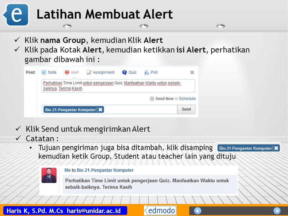 Haris K, S.Pd. M.Cs haris@unidar.ac.id Latihan Membuat Alert Klik nama Group, kemudian Klik Alert Klik pada Kotak Alert, kemudian ketikkan isi Alert,