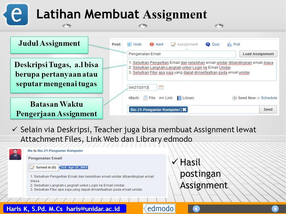 Haris K, S.Pd. M.Cs haris@unidar.ac.id Latihan Membuat Assignment Judul Assignment Deskripsi Tugas, a.l bisa berupa pertanyaan atau seputar mengenai t
