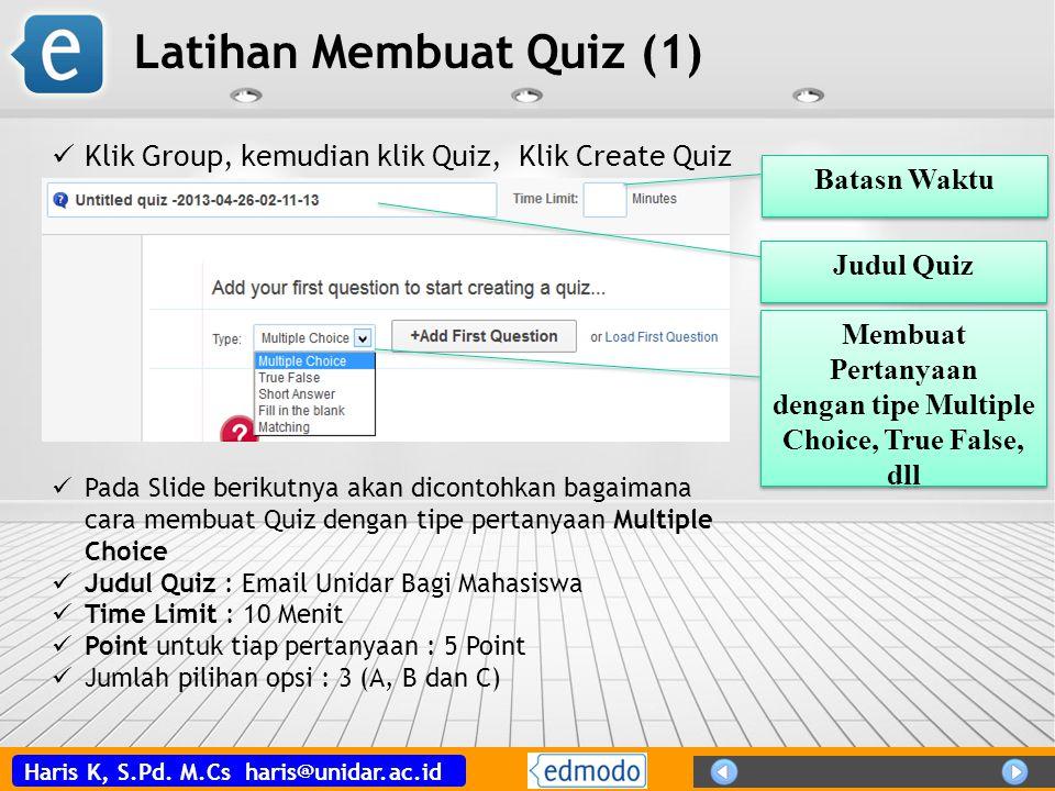 Haris K, S.Pd. M.Cs haris@unidar.ac.id Latihan Membuat Quiz (1) Pada Slide berikutnya akan dicontohkan bagaimana cara membuat Quiz dengan tipe pertany