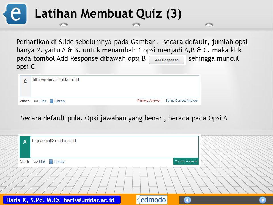 Haris K, S.Pd. M.Cs haris@unidar.ac.id Latihan Membuat Quiz (3) Perhatikan di Slide sebelumnya pada Gambar, secara default, jumlah opsi hanya 2, yaitu