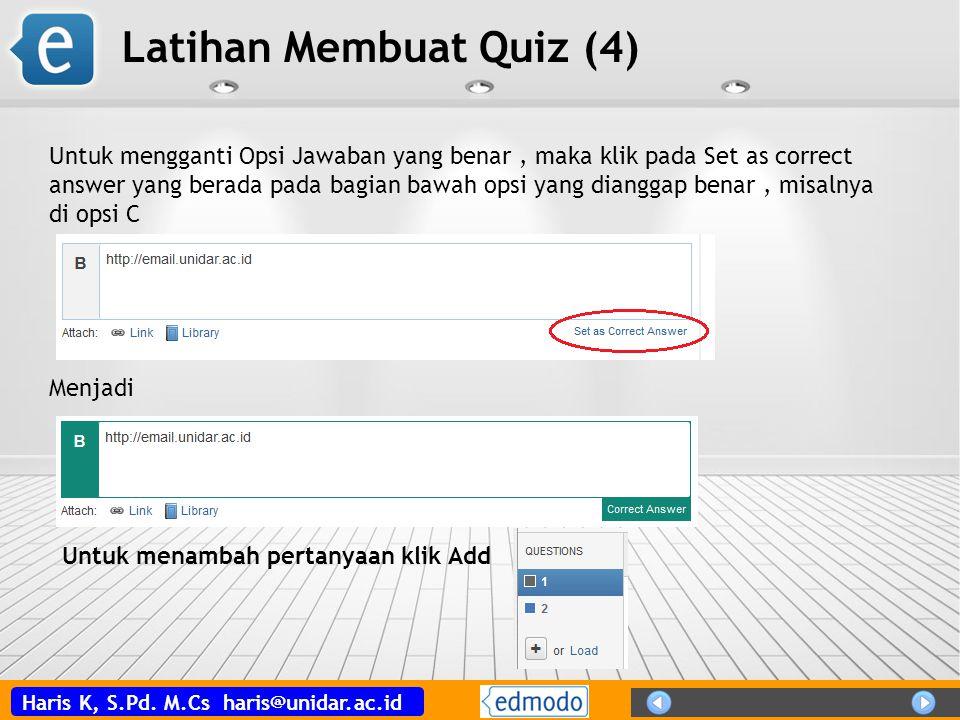 Haris K, S.Pd. M.Cs haris@unidar.ac.id Latihan Membuat Quiz (4) Untuk mengganti Opsi Jawaban yang benar, maka klik pada Set as correct answer yang ber