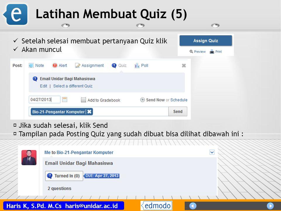 Haris K, S.Pd. M.Cs haris@unidar.ac.id Latihan Membuat Quiz (5)  Jika sudah selesai, klik Send  Tampilan pada Posting Quiz yang sudah dibuat bisa di
