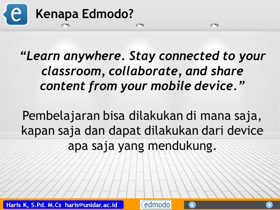 "Haris K, S.Pd. M.Cs haris@unidar.ac.id Kenapa Edmodo? ""Learn anywhere. Stay connected to your classroom, collaborate, and share content from your mobi"
