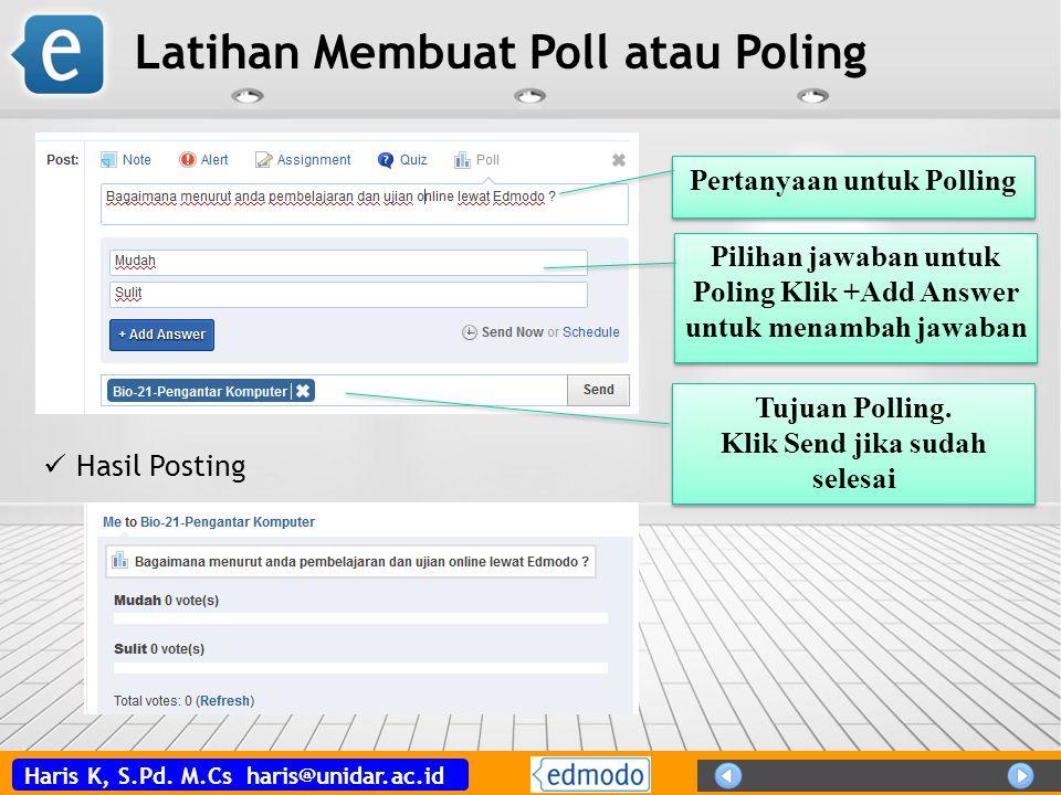 Haris K, S.Pd. M.Cs haris@unidar.ac.id Latihan Membuat Poll atau Poling Pertanyaan untuk Polling Pilihan jawaban untuk Poling Klik +Add Answer untuk m