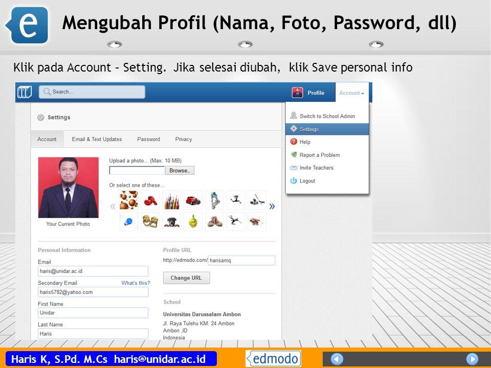 Haris K, S.Pd. M.Cs haris@unidar.ac.id Mengubah Profil (Nama, Foto, Password, dll) Klik pada Account – Setting. Jika selesai diubah, klik Save persona