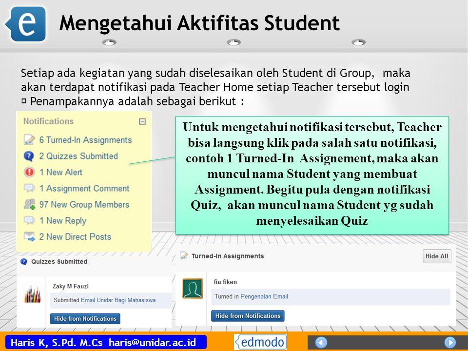 Haris K, S.Pd. M.Cs haris@unidar.ac.id Mengetahui Aktifitas Student Setiap ada kegiatan yang sudah diselesaikan oleh Student di Group, maka akan terda