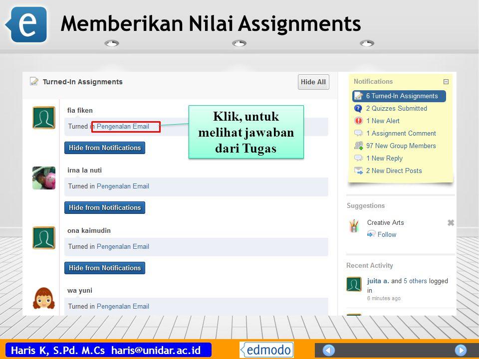 Haris K, S.Pd. M.Cs haris@unidar.ac.id Memberikan Nilai Assignments Klik, untuk melihat jawaban dari Tugas