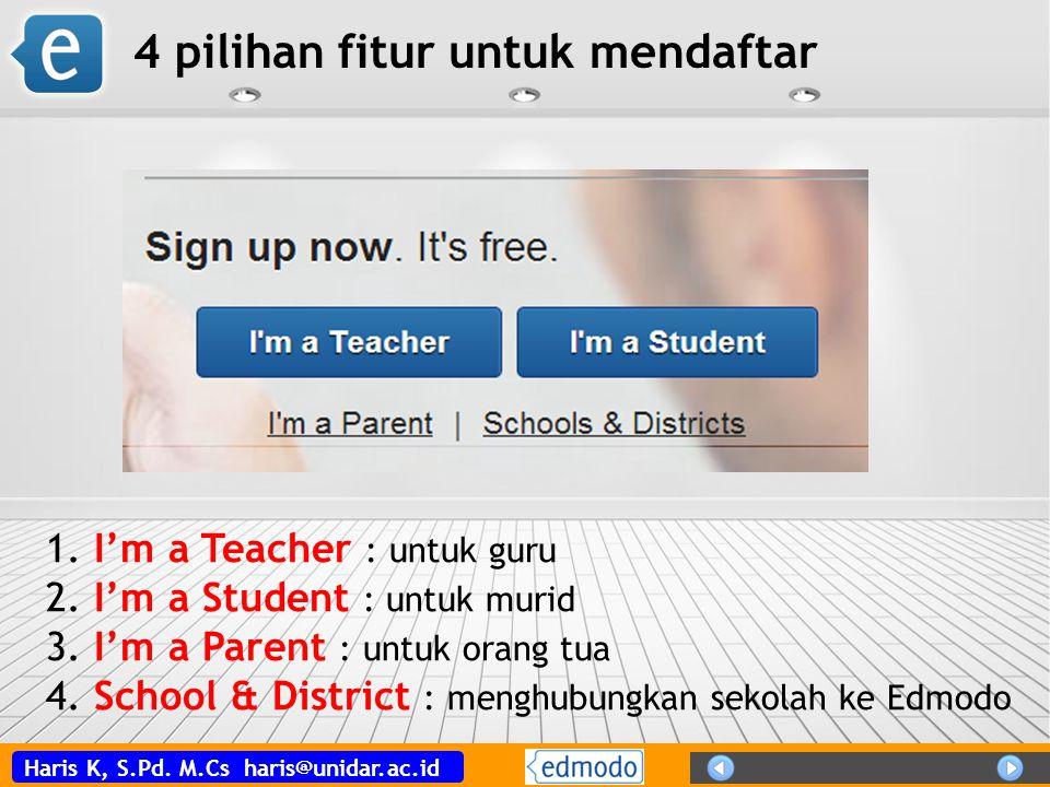 Haris K, S.Pd. M.Cs haris@unidar.ac.id 4 pilihan fitur untuk mendaftar 1. I'm a Teacher : untuk guru 2. I'm a Student : untuk murid 3. I'm a Parent :