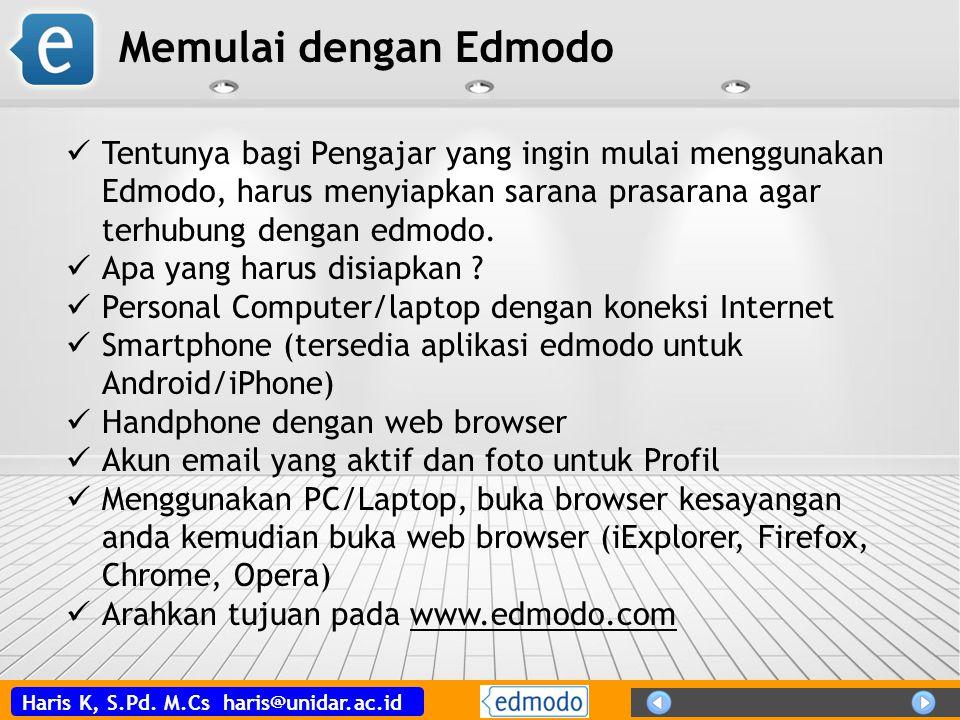 Haris K, S.Pd. M.Cs haris@unidar.ac.id Tentunya bagi Pengajar yang ingin mulai menggunakan Edmodo, harus menyiapkan sarana prasarana agar terhubung de