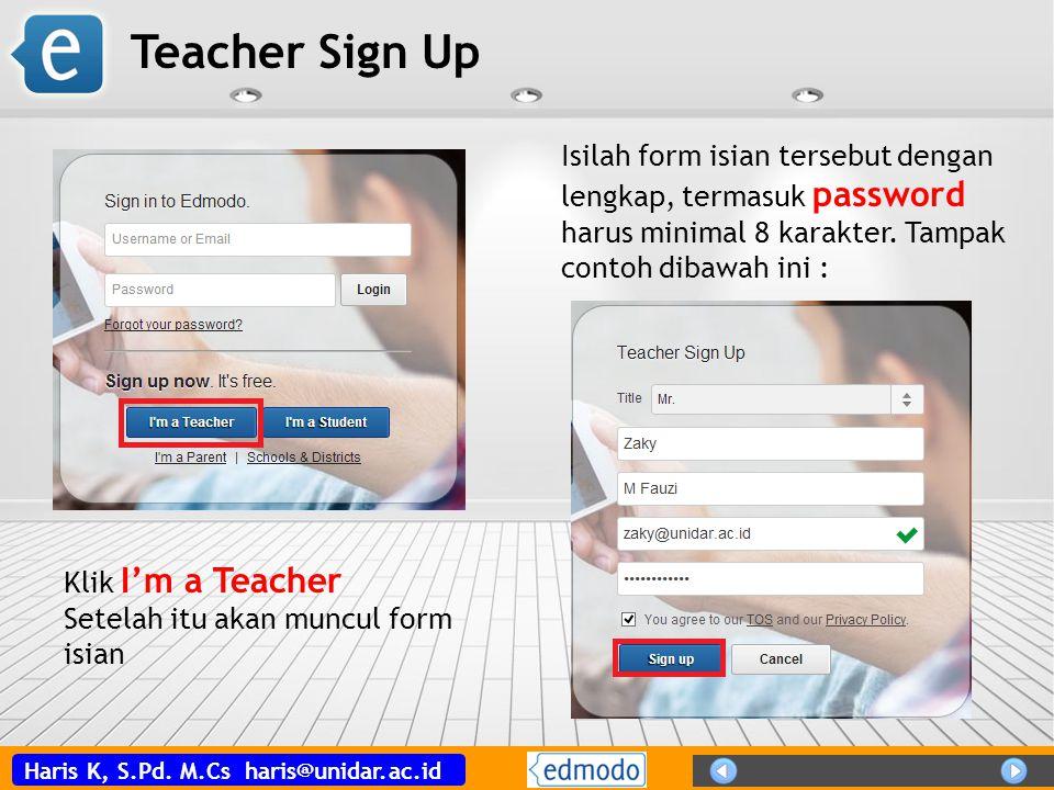 Haris K, S.Pd. M.Cs haris@unidar.ac.id Klik I'm a Teacher Setelah itu akan muncul form isian Isilah form isian tersebut dengan lengkap, termasuk passw