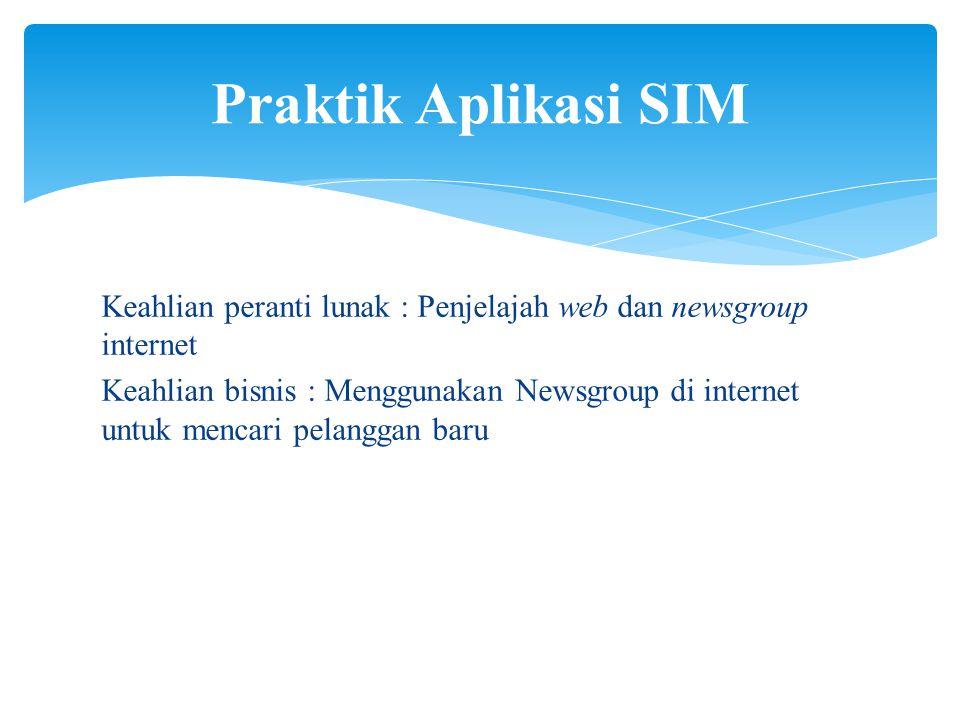 Keahlian peranti lunak : Penjelajah web dan newsgroup internet Keahlian bisnis : Menggunakan Newsgroup di internet untuk mencari pelanggan baru Praktik Aplikasi SIM