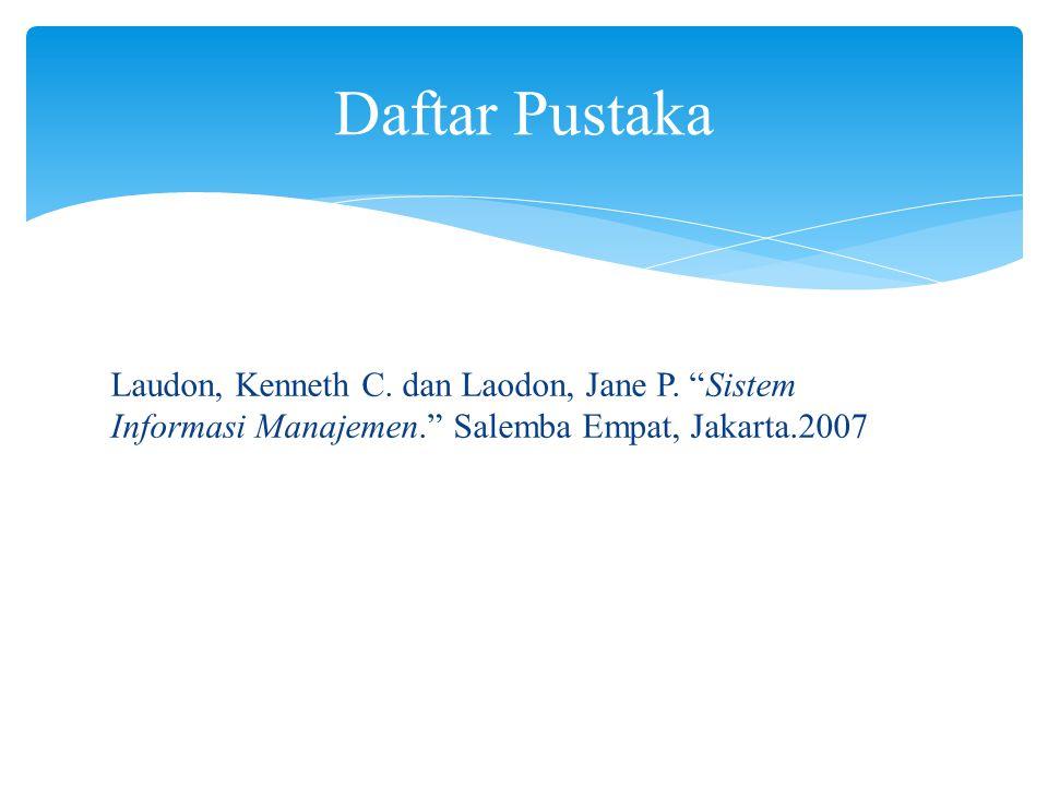 "Laudon, Kenneth C. dan Laodon, Jane P. ""Sistem Informasi Manajemen."" Salemba Empat, Jakarta.2007 Daftar Pustaka"