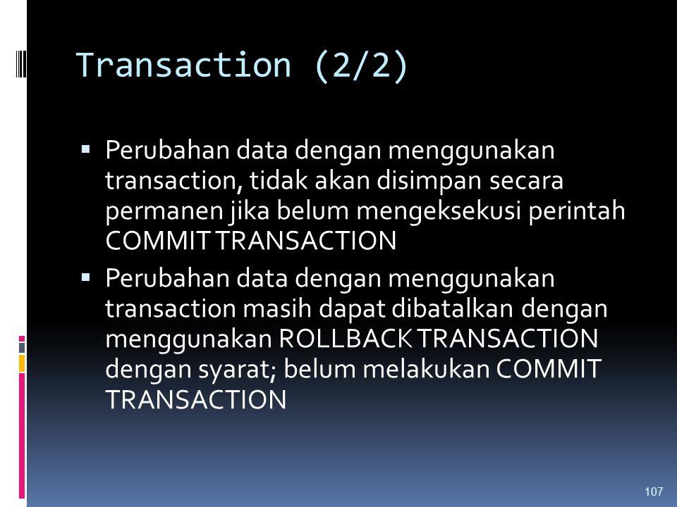 Transaction (2/2)  Perubahan data dengan menggunakan transaction, tidak akan disimpan secara permanen jika belum mengeksekusi perintah COMMIT TRANSAC