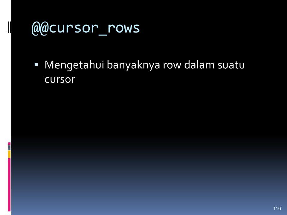 @@cursor_rows  Mengetahui banyaknya row dalam suatu cursor 116
