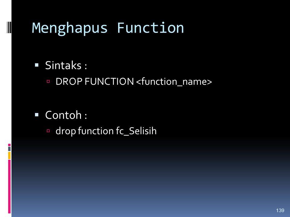 Menghapus Function  Sintaks :  DROP FUNCTION  Contoh :  drop function fc_Selisih 139