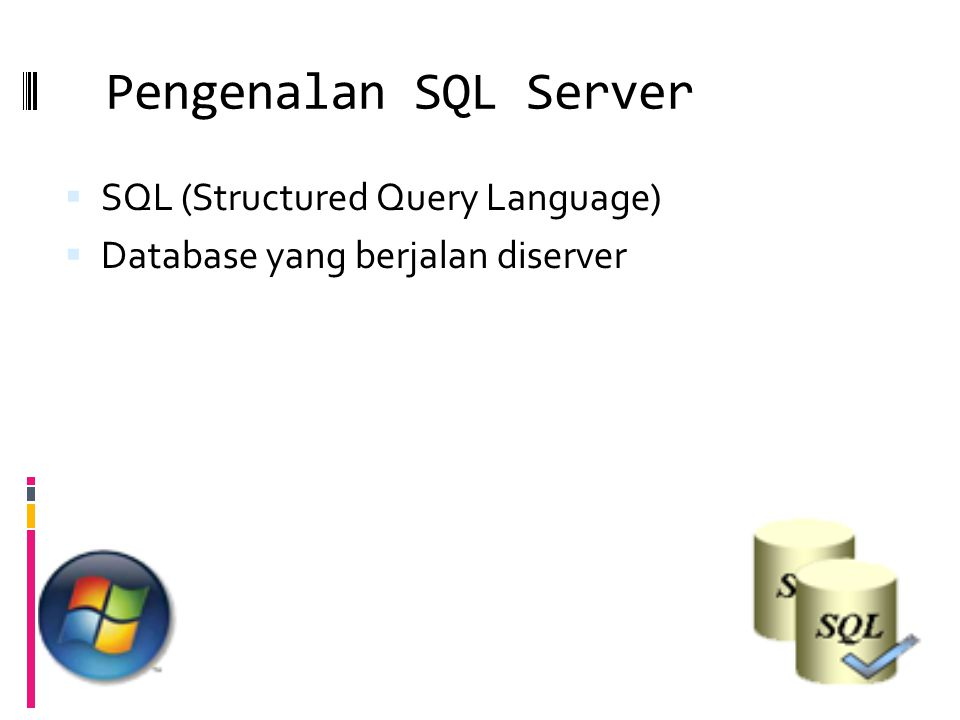Pengenalan SQL Server  SQL (Structured Query Language)  Database yang berjalan diserver