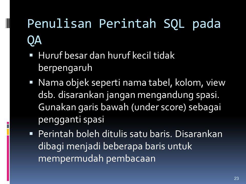 Penulisan Perintah SQL pada QA  Huruf besar dan huruf kecil tidak berpengaruh  Nama objek seperti nama tabel, kolom, view dsb. disarankan jangan men