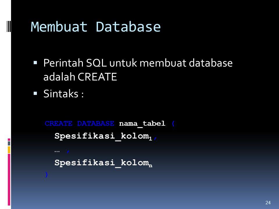 Membuat Database  Perintah SQL untuk membuat database adalah CREATE  Sintaks : CREATE DATABASE nama_tabel ( Spesifikasi_kolom 1, …, Spesifikasi_kolo
