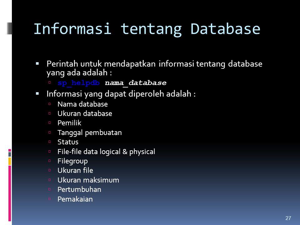 Informasi tentang Database  Perintah untuk mendapatkan informasi tentang database yang ada adalah :  sp_helpdb nama_database  Informasi yang dapat