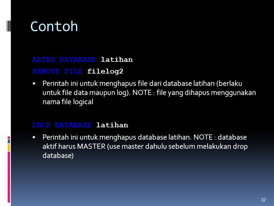 Contoh ALTER DATABASE latihan REMOVE FILE filelog2  Perintah ini untuk menghapus file dari database latihan (berlaku untuk file data maupun log). NOT