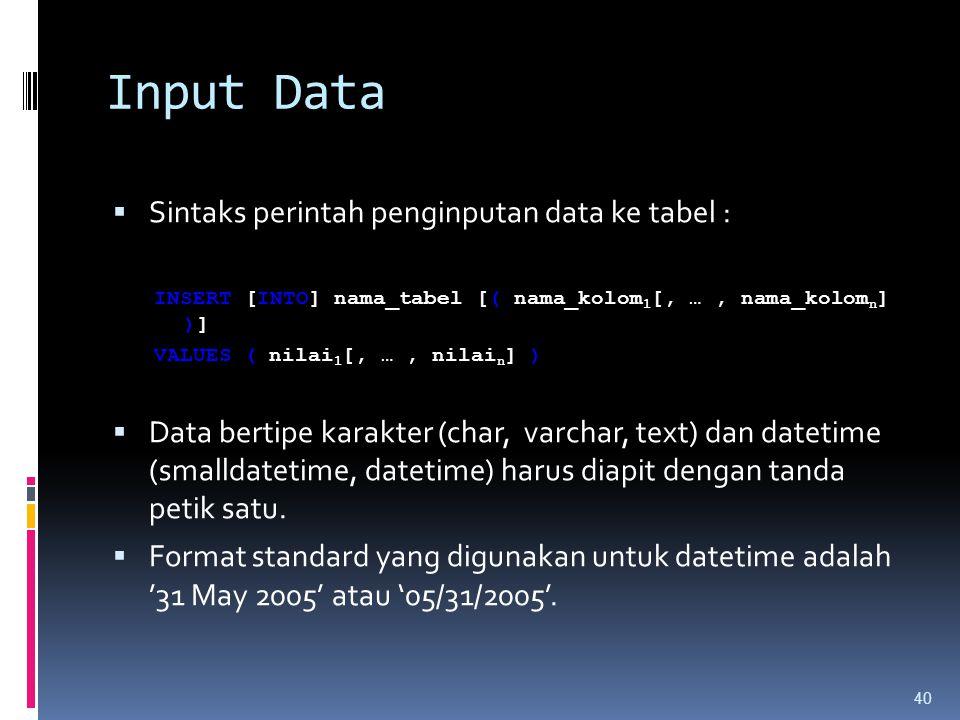 Input Data  Sintaks perintah penginputan data ke tabel : INSERT [INTO] nama_tabel [( nama_kolom 1 [, …, nama_kolom n ] )] VALUES ( nilai 1 [, …, nila
