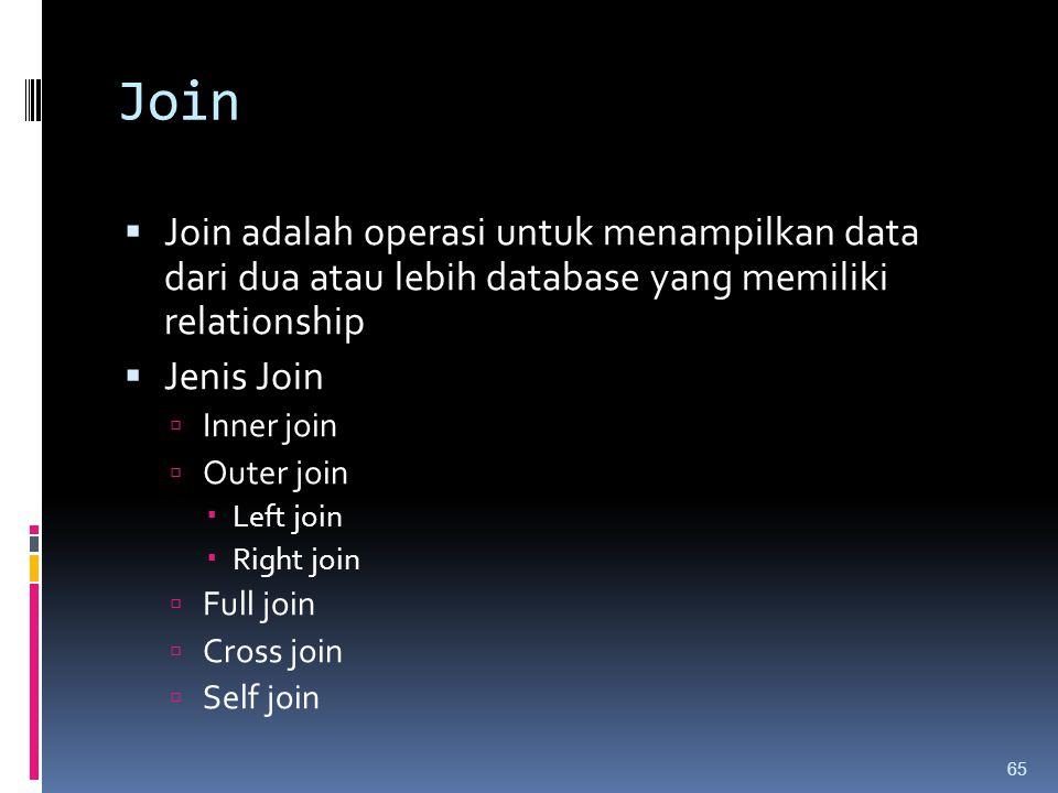 Join  Join adalah operasi untuk menampilkan data dari dua atau lebih database yang memiliki relationship  Jenis Join  Inner join  Outer join  Lef