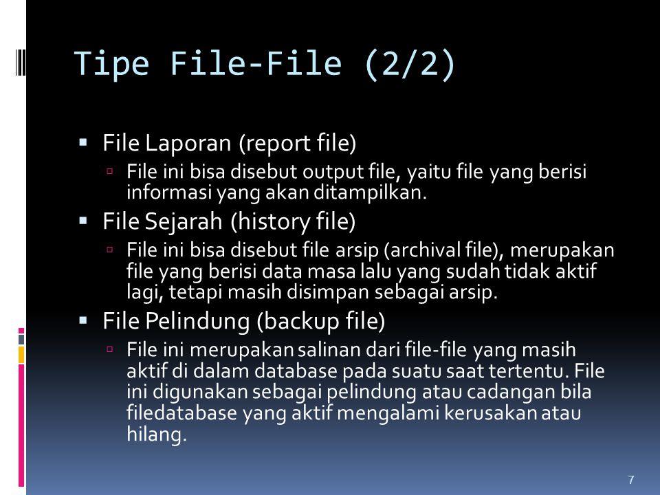 Tipe File-File (2/2)  File Laporan (report file)  File ini bisa disebut output file, yaitu file yang berisi informasi yang akan ditampilkan.  File