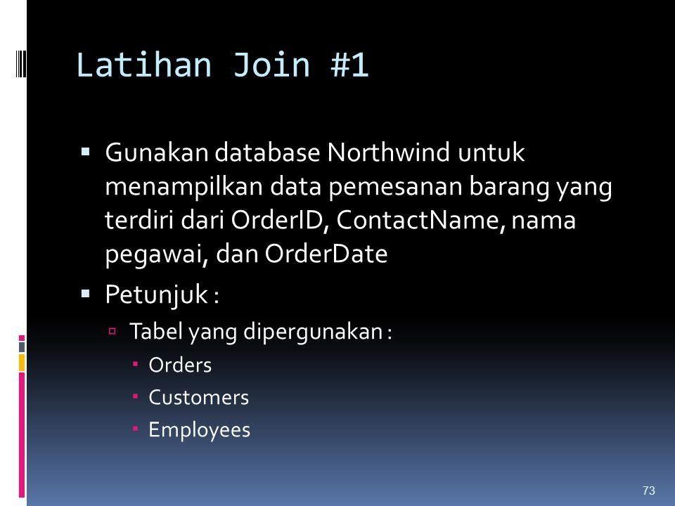 Latihan Join #1  Gunakan database Northwind untuk menampilkan data pemesanan barang yang terdiri dari OrderID, ContactName, nama pegawai, dan OrderDa